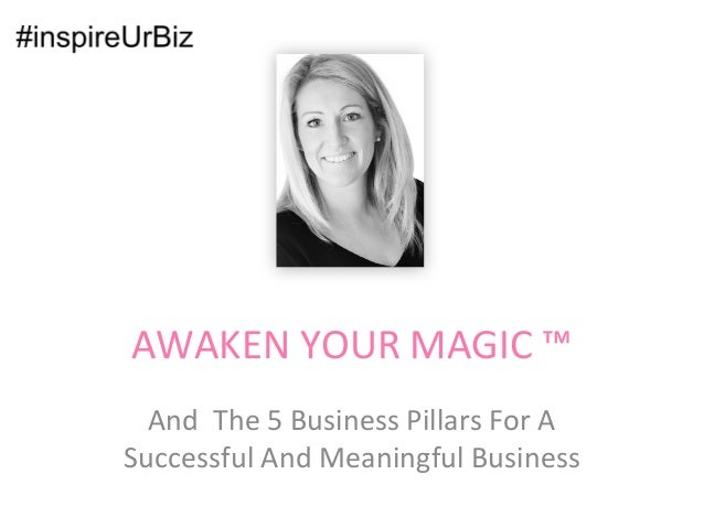AWAKEN YOUR MAGIC ™ And The 5 Business Pillars For A Successful And Meaningful Business