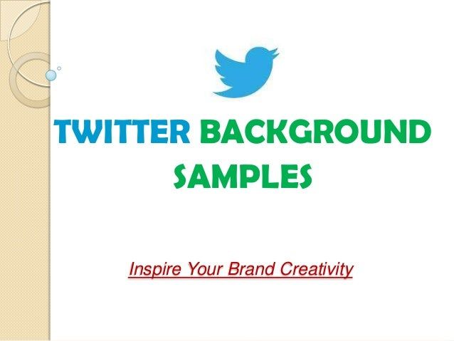 TWITTER BACKGROUND      SAMPLES   Inspire Your Brand Creativity