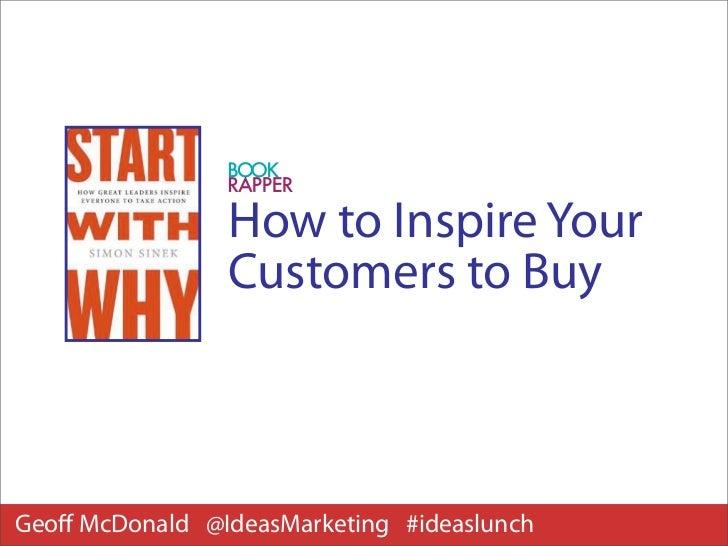 How to Inspire Your                Customers to BuyGeoff McDonald @IdeasMarketing #ideaslunch
