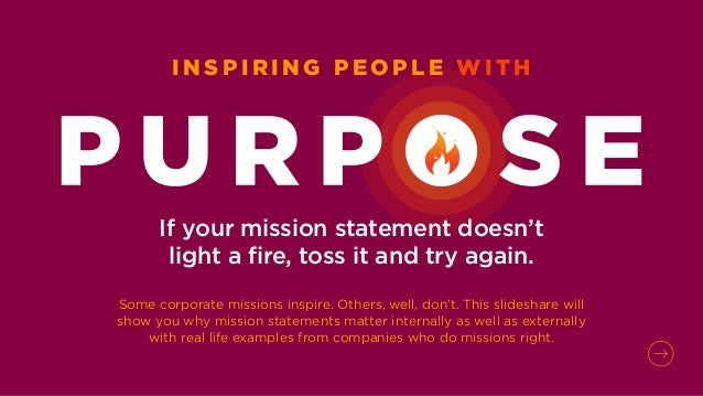 If your mission statement doesn't light a fire, toss it and try again. Some corporate missions inspire. Others, well, don'...