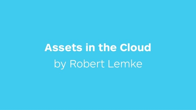 Assets in the Cloud by Robert Lemke
