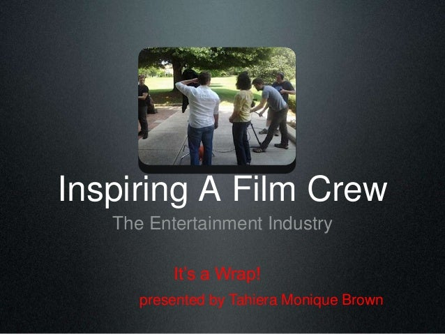 Inspiring A Film Crew The Entertainment Industry It's a Wrap! presented by Tahiera Monique Brown
