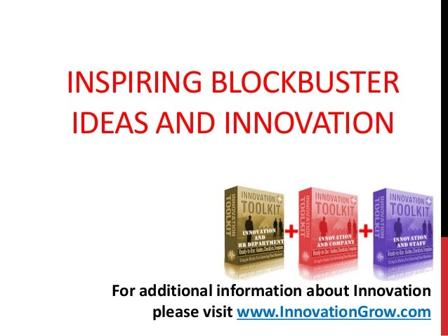 INSPIRING BLOCKBUSTERIDEAS AND INNOVATIONFor additional information about Innovationplease visit www.InnovationGrow.com