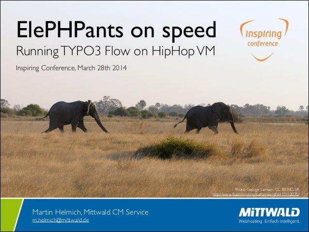 ElePHPants on speed  RunningTYPO3 Flow on HipHopVM  Inspiring Conference, March 28th 2014 Martin Helmich, Mittwald CM Se...