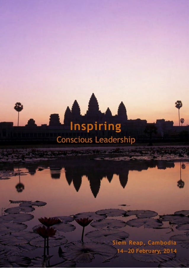Inspiring Conscious Leadership Siem Reap, Cambodia 14—20 February, 2014
