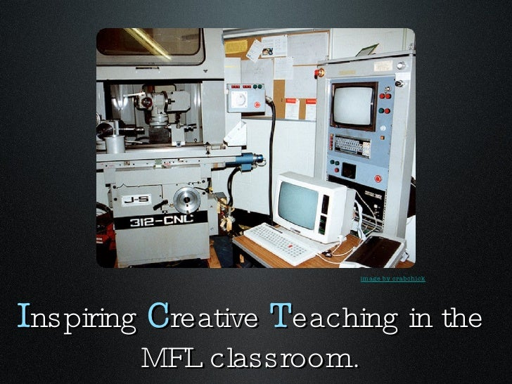 I nspiring  C reative  T eaching in the MFL classroom. image by crabchick