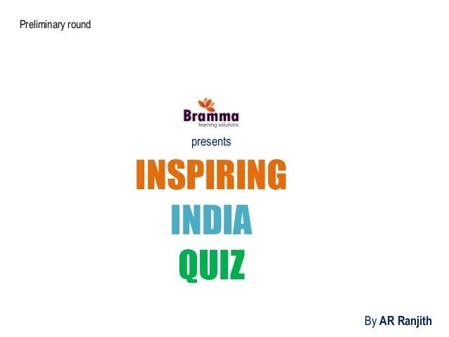 By AR Ranjith INSPIRING INDIA QUIZ presents Preliminary round