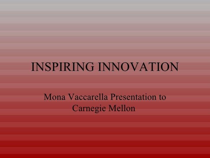 INSPIRING INNOVATION Mona Vaccarella Presentation to Carnegie Mellon