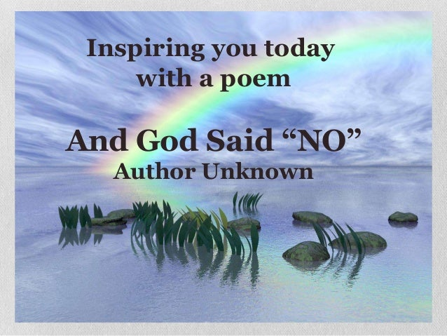 "And God Said ""NO""Author UnknownInspiring you todaywith a poem"