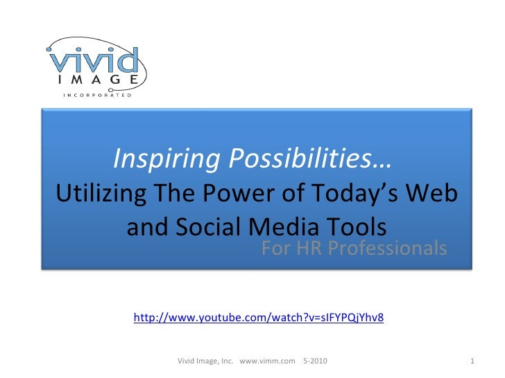 For HR Professionals Vivid Image, Inc.  www.vimm.com  5-2010 http:// www.youtube.com/watch?v =sIFYPQjYhv8 Inspiring Possib...