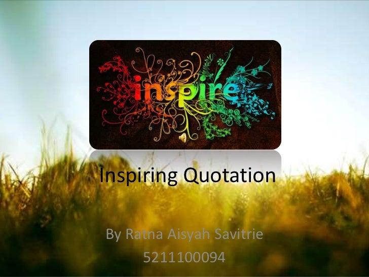 Inspiring QuotationBy Ratna Aisyah Savitrie     5211100094