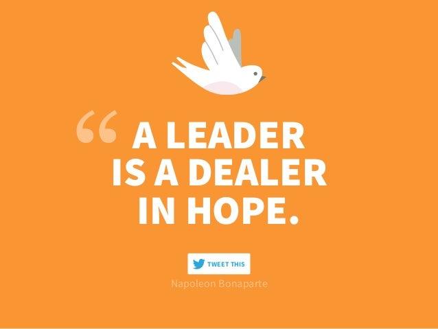 A LEADER IS A DEALER IN HOPE. Napoleon Bonaparte TWEET THIS