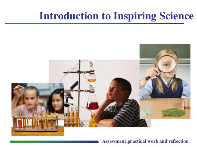 Assessment,practical work and reflection Introduction to Inspiring Science