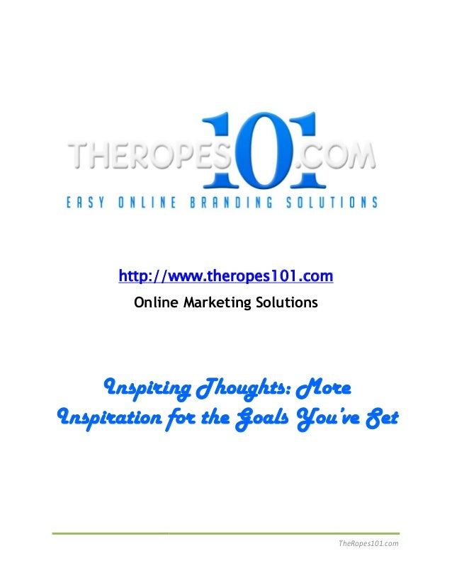 TheRopes101.com http://www.theropes101.com Online Marketing Solutions Inspiring Thoughts: More Inspiration for the Goals Y...