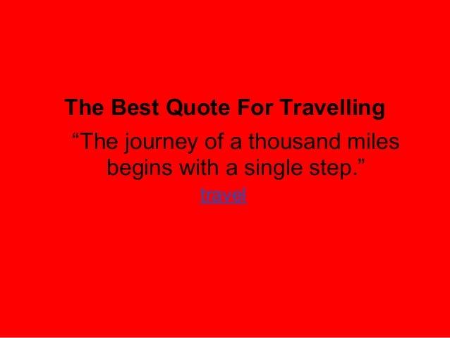 The Best Quote For TravellingThe Journey Of A Thousand Miles Begins With Single Travel