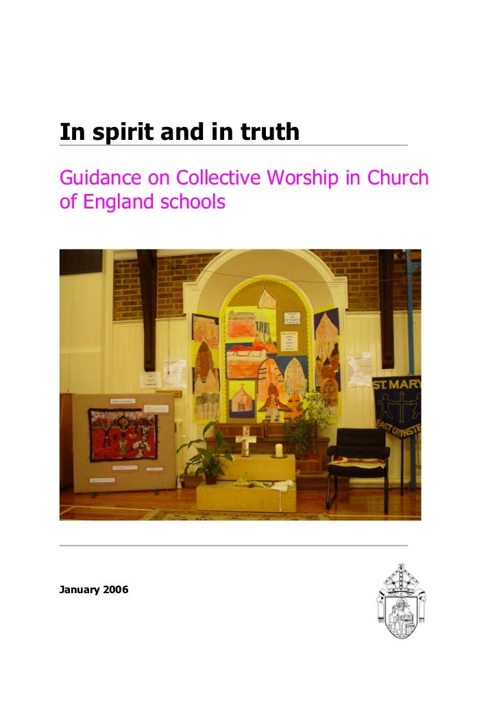 In spirit and in truthGuidance on Collective Worship in Churchof England schoolsJanuary 2006