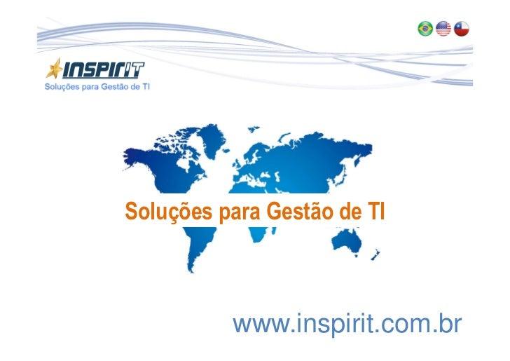 Soluções para Gestão de TI          www.inspirit.com.br