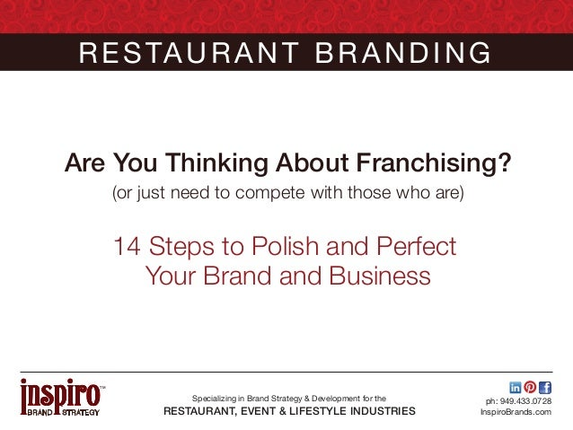 R E S TA U R A N T B R A N D I N G Are You Thinking About Franchising? (or just need to compete with those who are)  14 St...