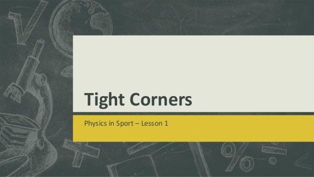 Tight Corners Physics in Sport – Lesson 1