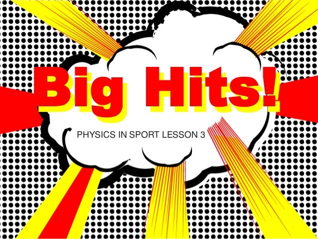 Big Hits! PHYSICS IN SPORT LESSON 3
