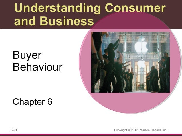 Understanding Consumer and Business Buyer Behaviour Chapter 6 6-1  Copyright © 2012 Pearson Canada Inc.
