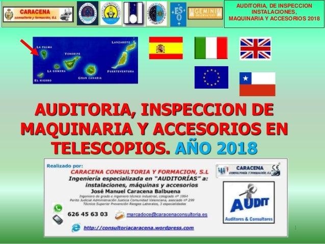 AUDITORIA, INSPECCION DE MAQUINARIA Y ACCESORIOS EN TELESCOPIOS. A�O 2018 1 AUDITORIA, DE INSPECCION INSTALACIONES, MAQUIN...