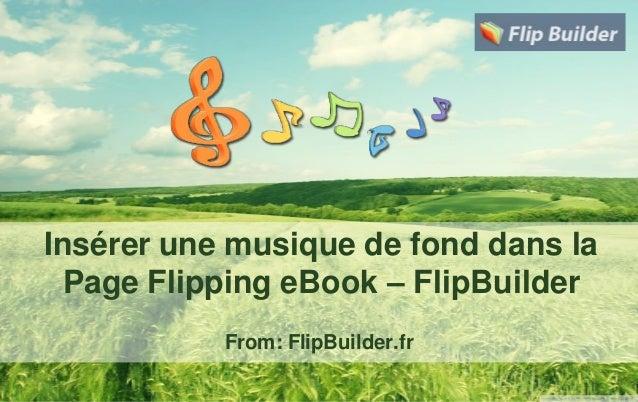 Insérer une musique de fond dans la Page Flipping eBook – FlipBuilder From: FlipBuilder.fr