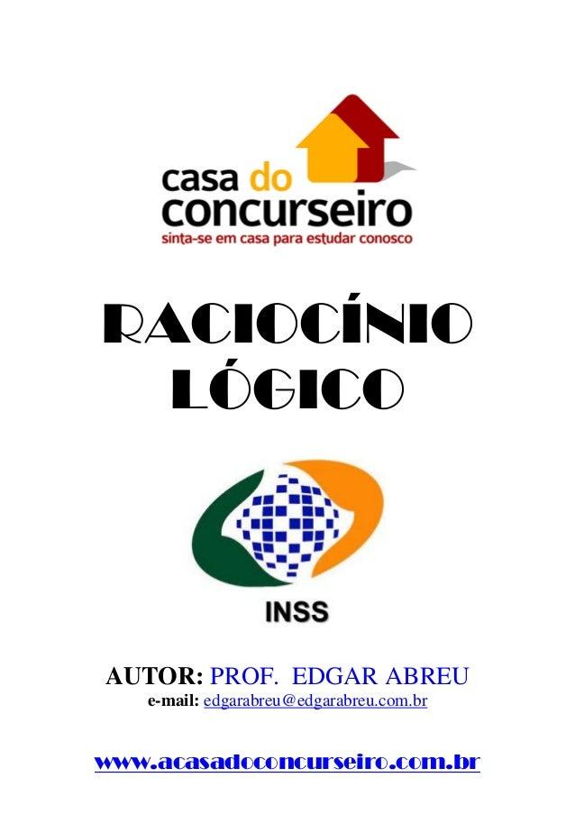 RACIOCÍNIO  LÓGICOAUTOR: PROF. EDGAR ABREU   e-mail: edgarabreu@edgarabreu.com.brwww.acasadoconcurseiro.com.br