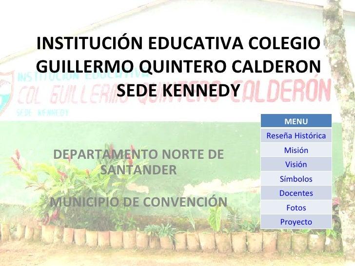INSTITUCIÓN EDUCATIVA COLEGIO GUILLERMO QUINTERO CALDERON SEDE KENNEDY DEPARTAMENTO NORTE DE SANTANDER MUNICIPIO DE CONVEN...