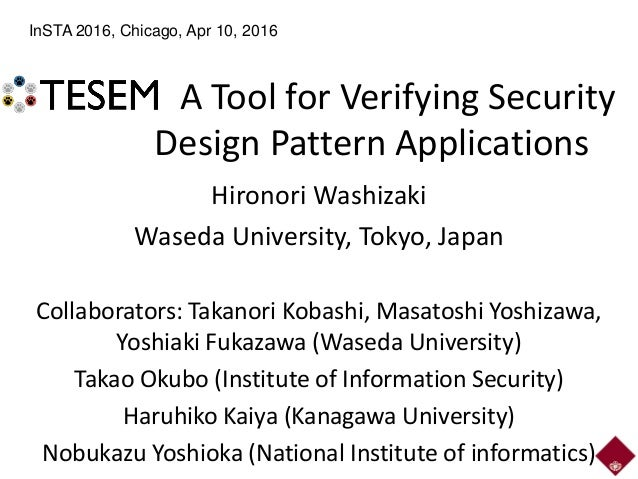 A Tool for Verifying Security Design Pattern Applications Hironori Washizaki Waseda University, Tokyo, Japan Collaborators...