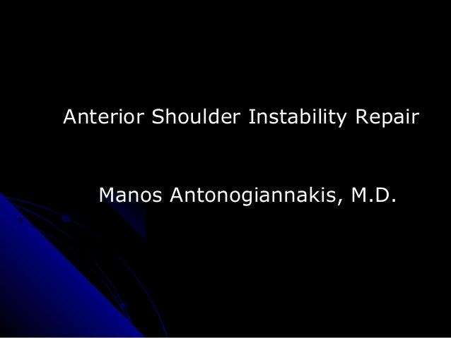 Anterior Shoulder Instability Repair Manos Antonogiannakis, M.D.