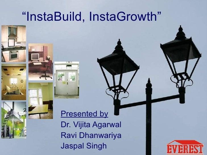 """"""" InstaBuild, InstaGrowth"""" Presented by Dr. Vijita Agarwal Ravi Dhanwariya Jaspal Singh"""