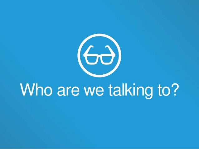 Who are we talking to?