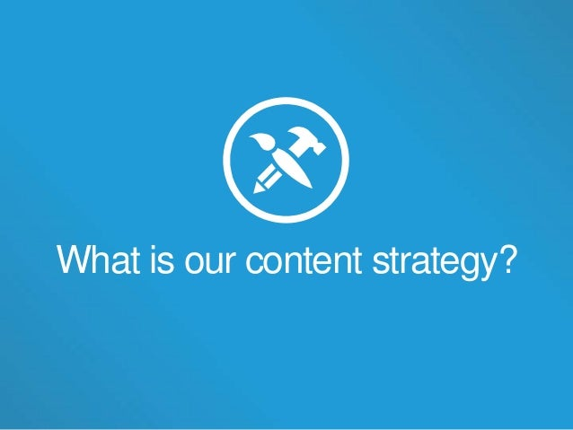 What is our content strategy?