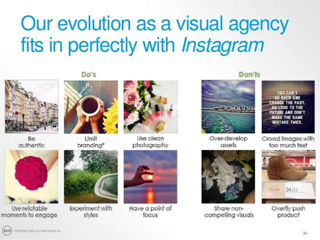PROPRIETARY & CONFIDENTIAL 34 Our evolution as a visual agency fits in perfectly with Instagram