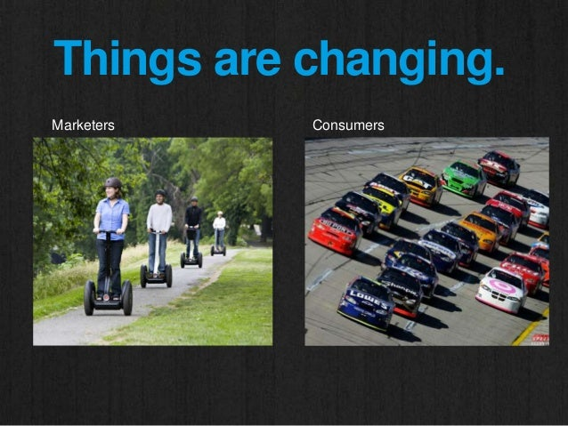 Things are changing. Marketers Consumers
