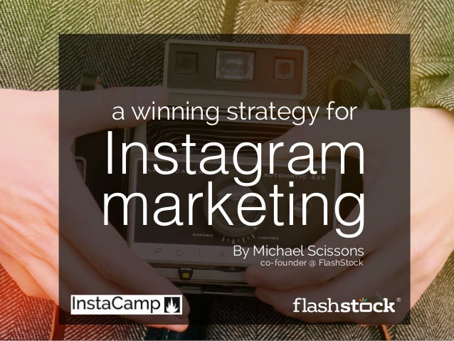 a winning strategy for  Instagram  marketing  By Michael Scissons  co-founder @ FlashStock