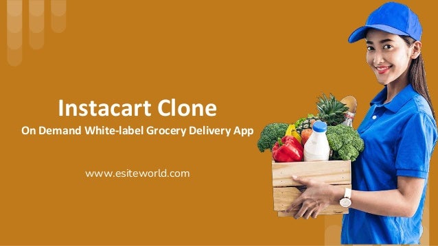 Instacart Clone On Demand White-label Grocery Delivery App www.esiteworld.com