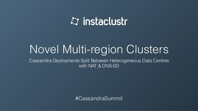 Novel Multi-region Clusters Cassandra Deployments Split Between Heterogeneous Data Centres with NAT & DNS-SD #CassandraSum...