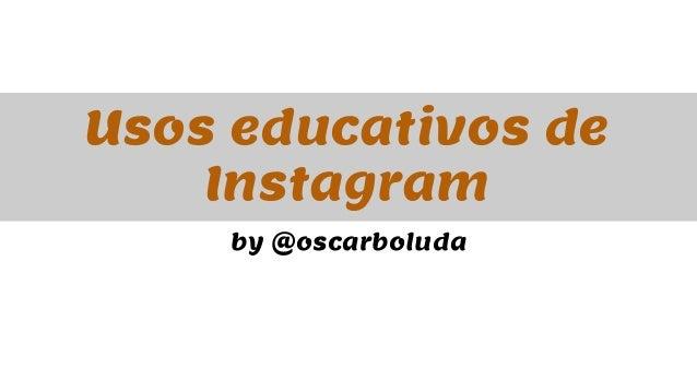 Usos educativos de  Instagram  by @oscarboluda
