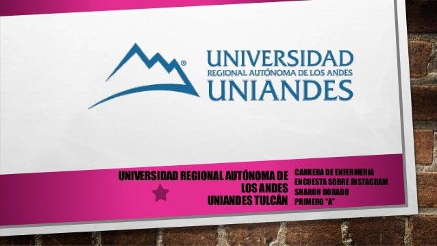 UNIVERSIDAD REGIONAL AUTÓNOMA DE LOS ANDES UNIANDES TULCÁN CARRERA DE ENFERMERIA ENCUESTA SOBRE INSTAGRAM SHARON DORADO PR...