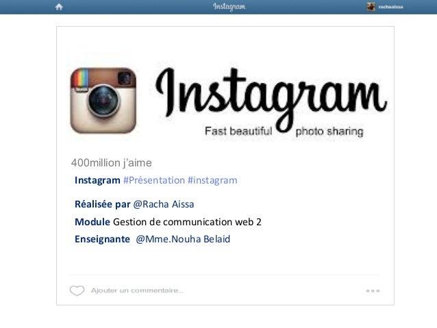 400million j'aime Réalisée par @Racha Aissa Module Gestion de communication web 2 Enseignante @Mme.Nouha Belaid Instagram ...