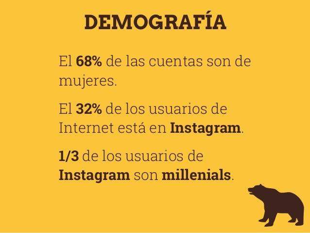 DEMOGRAFÍA El 68% de las cuentas son de mujeres. El 32% de los usuarios de Internet está en Instagram. 1/3 de los usuarios...