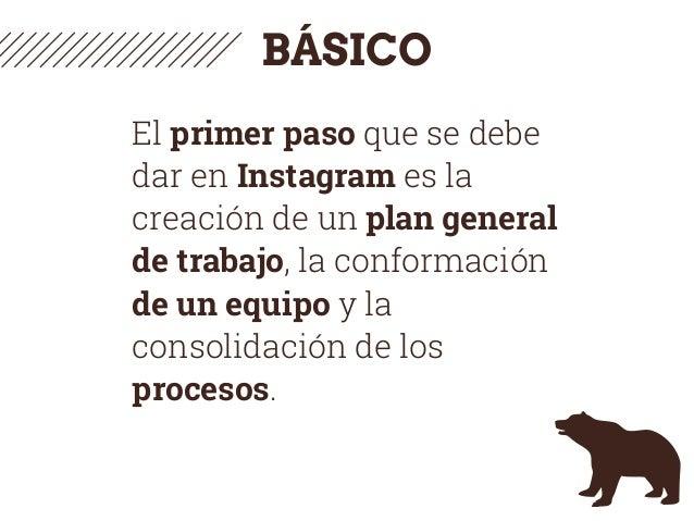 BÁSICO El primer paso que se debe dar en Instagram es la creación de un plan general de trabajo, la conformación de un equ...