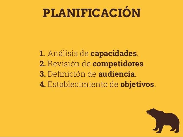 PLANIFICACIÓN 1. Análisis de capacidades. 2. Revisión de competidores. 3. Definición de audiencia. 4. Establecimiento de ob...