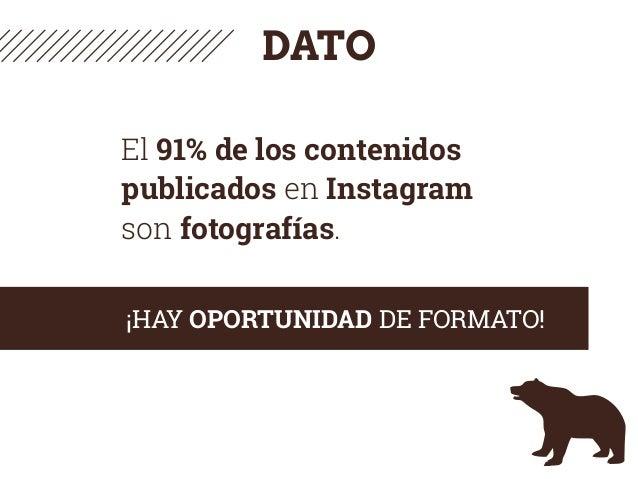 DATO El 91% de los contenidos publicados en Instagram son fotografías. ¡HAY OPORTUNIDAD DE FORMATO!