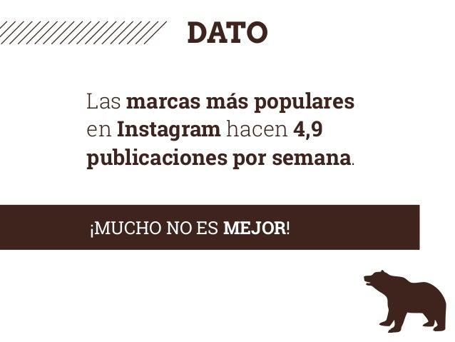 DATO Las marcas más populares en Instagram hacen 4,9 publicaciones por semana. ¡MUCHO NO ES MEJOR!