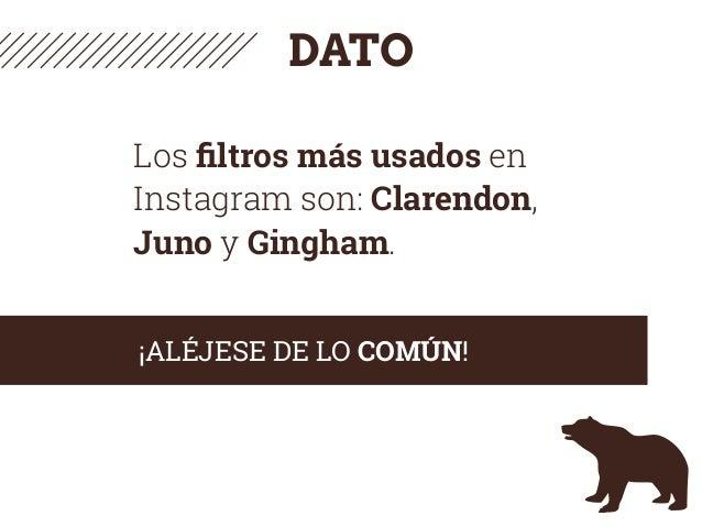 DATO Los filtros más usados en Instagram son: Clarendon, Juno y Gingham. ¡ALÉJESE DE LO COMÚN!