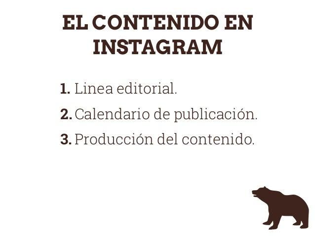 EL CONTENIDO EN INSTAGRAM 1. Linea editorial. 2. Calendario de publicación. 3. Producción del contenido.