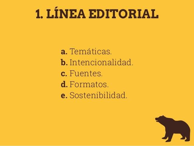 1. LÍNEA EDITORIAL a. Temáticas. b. Intencionalidad. c. Fuentes. d. Formatos. e. Sostenibilidad.